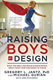 Jantz, Dr. Gregory L.: Raising Boys by Design: What the Bible and Brain Science Reveal About What Your Son Needs to Thrive