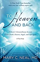To Heaven and Back: A Doctor's Extraordinary…