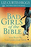 Higgs, Liz Curtis: Bad Girls of the Bible: And What We Can Learn from Them