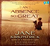 Jane Kirkpatrick: An Absence So Great: A Novel