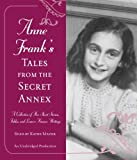 Frank, Anne: Anne Frank's Tales from the Secret Annex: A Collection of Her Short Stories, Fables, and Lesser-Known Writings