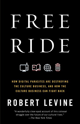 free-ride-how-digital-parasites-are-destroying-the-culture-business-and-how-the-culture-business-can-fight-back