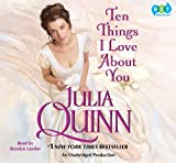 Julia Quinn: Ten Things I Love About You - An Unabridged Production.
