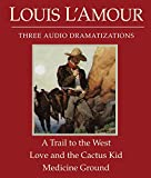 L'Amour, Louis: A Trail to the West/Love and the Cactus Kid/Medicine Ground