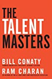 Conaty, Bill: The Talent Masters: How Great Companies Deliver the Numbers by Putting People Before Numbers