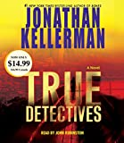 Kellerman, Jonathan: True Detectives: A Novel (Alex Delaware)