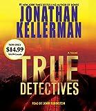 Kellerman, Jonathan: True Detectives: A Novel (Alex Delaware)