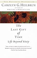The Last Gift Of Time - Life Beyond Sixty by…