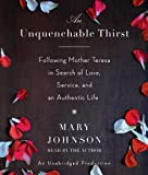 Johnson, Mary: An Unquenchable Thirst: Following Mother Teresa in Search of Love, Service, and an Authentic Life