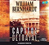 William Bernhardt: Capitol Betrayal: A Novel
