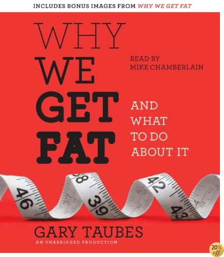 TWhy We Get Fat: And What to Do About It