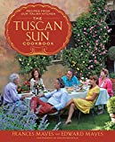 Mayes, Frances: The Tuscan Sun Cookbook: Recipes from Our Italian Kitchen