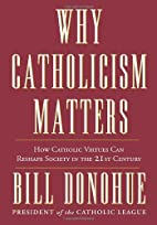 Why Catholicism Matters: How Catholic…