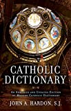 Hardon, John: Catholic Dictionary: An Abridged and Updated Edition of Modern Catholic Dictionary