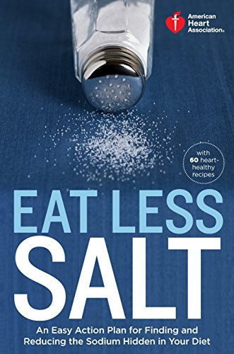 american-heart-association-eat-less-salt-an-easy-action-plan-for-finding-and-reducing-the-sodium-hidden-in-your-diet