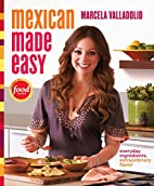 Mexican Made Easy: Everyday Ingredients,…