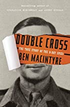 Double Cross: The True Story of the D-Day…