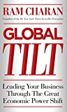 Charan, Ram: Global Tilt: Leading Your Business Through the Great Economic Power Shift