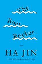 The Boat Rocker: A Novel by Ha Jin