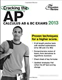 Princeton Review: Cracking the AP Calculus AB & BC Exams, 2013 Edition (College Test Preparation)