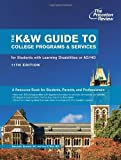 Princeton Review: The K&W Guide to College Programs & Services for Students with Learning Disabilities or Attention Deficit/Hyperactivity Disorder, 11th Edition (College Admissions Guides)