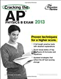 Princeton Review: Cracking the AP Physics B Exam, 2013 Edition (College Test Preparation)