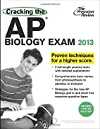 Cracking the AP Biology Exam, 2013 Edition…