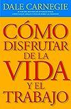 Carnegie, Dale: Como disfrutar de la vida y el trabajo (Vintage Espanol) (Spanish Edition)
