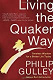 Gulley, Philip: Living the Quaker Way: Timeless Wisdom For a Better Life Today