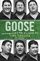 Goose: The Outrageous Life and Times of a…