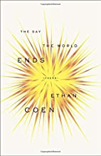 The Day the World Ends: Poems by Ethan Coen