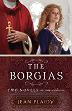 The Borgias: Two Novels in One Volume by…