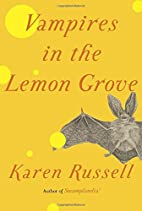 Vampires in the Lemon Grove: Stories by…