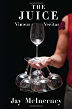 The Juice: Vinous Veritas by Jay McInerney