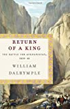 Dalrymple, William: Return of a King: The Battle for Afghanistan, 1839-42