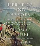 Cahill, Thomas: Heretics and Heroes: How Renaissance Artists and Reformation Priests Created Our World