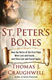 Craughwell, Thomas J.: St. Peter's Bones: How the Relics of the First Pope Were Lost and Found . . . and Then Lost and Found Again