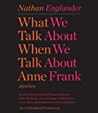 Englander, Nathan: [ [ [ What We Talk about When We Talk about Anne Frank: Stories [ WHAT WE TALK ABOUT WHEN WE TALK ABOUT ANNE FRANK: STORIES ] By Englander, Nathan ( Author )Feb-07-2012 Compact Disc