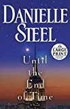Steel, Danielle: Until the End of Time: A Novel (Random House Large Print)