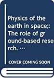 National Research Council (U.S.): Physics of the earth in space;: The role of ground-based research. Report of a study