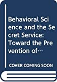Solomon, Fredric: Behavioral Science and the Secret Service: Toward the Prevention of Assassination