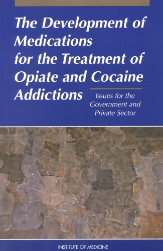 the-development-of-medications-for-the-treatment-of-opiate-and-cocaine-addictions-issues-for-the-government-and-private-sector