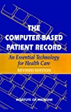 Institute of Medicine (U.S.) Committee on Improving the Patient Record: The Computer-Based Patient Record: An Essential Technology for Health Care