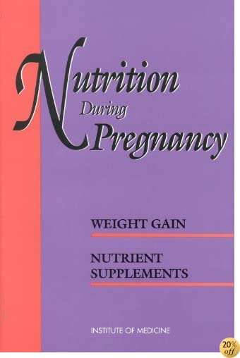 Nutrition During Pregnancy: Part I: Weight Gain, Part II: Nutrient Supplements (Pt. 1)