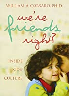 We're Friends, Right?: Inside Kids' Culture…