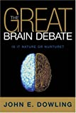 Dowling, John: The Great Brain Debate: Nature Or Nuture?