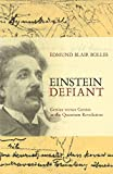 Bolles, Edmund Blair: Einstein Defiant: Genius Versus Genius in the Quantum Revolution