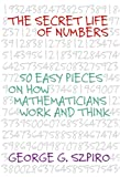 Szpiro, George G.: Secret Life of Numbers: 50 Easy Pieces on How Mathematicians Work And Think