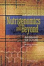 Nutrigenomics and Beyond by Ann L. Yaktine
