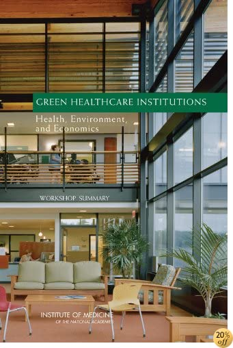 Green Healthcare Institutions: Health, Environment, and Economics: Workshop Summary